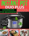 Instant Pot Duo Plus Cookbook: Easy & Delicious Recipes for Your Instant Pot Duo Plus Electric Pressure Cooker (Vegan Recipes Included) Cover Image