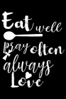 Eat Well Pray Often Always Love: 100 Pages 6'' x 9'' Recipe Log Book Tracker - Best Gift For Cooking Lover Cover Image