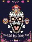 Floral Skull Tattoo Coloring Book For Adults: Stress Relieving Relaxation Designs With Day of Dead Such as Skulls, Roses and More Cover Image