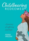 Childbearing Redeemed: A journey of suffering and hope Cover Image