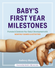 Baby's First Year Milestones: Promote and Celebrate Your Baby's Development with Monthly Games and Activities Cover Image