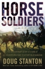 Horse Soldiers: The Extraordinary Story of a Band of Us Soldiers Who Rode to Victory in Afghanistan Cover Image