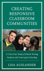 Creating Responsive Classroom Communities: A Cross-Case Study of Schools Serving Students with Interrupted Schooling Cover Image