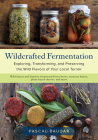 Wildcrafted Fermentation: Exploring, Transforming, and Preserving the Wild Flavors of Your Local Terroir Cover Image