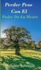 Perder Peso Con El Poder De La Mente: la guía completa para perder peso, paso a paso a través del poder de la mente Cover Image