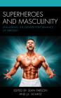 Superheroes and Masculinity: Unmasking the Gender Performance of Heroism Cover Image