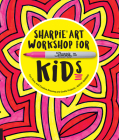 Sharpie Art Workshop for Kids: Fun, Easy, and Creative Drawing and Crafts Projects Cover Image