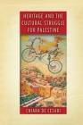 Heritage and the Cultural Struggle for Palestine (Stanford Studies in Middle Eastern and Islamic Societies and) Cover Image