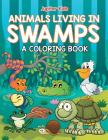 Animals Living in Swamps (A Coloring Book) Cover Image