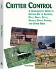 Critter Control: A Homeowner's Guide to Getting Rid of Rodents, Deer, Bears, Foxes, Skunks, Birds, Snakes, and Other Pests Cover Image