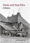 Oasts and Hop Kilns: A History (Historic England) Cover Image