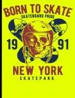 Born To Skate Skateboard Pride 1991 New York Skatepark: Skateboard Exercise Book College Ruled For Flip Trick Freestyle Or Just Skating (Skateboarding #2) Cover Image