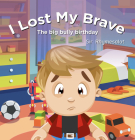 I Lost My Brave: The Truth Comes Out about Bradley Cover Image
