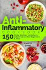 Anti-Inflammatory Cookbook: 150 Tasty Recipes to Reduce Inflammation for Beginners and Pros Cover Image