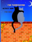 Fun Thanksgiving Activity Book For Kids: Ages 6-10 A Fun Activities Thanksgiving Holiday Activity Book for Children to learn Coloring Pages, Dot To Do Cover Image