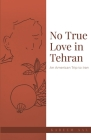 No True Love in Tehran: An American Trip to Iran Cover Image