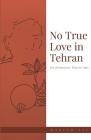 No True Love in Tehran: An American Trip to Iran Cover Image