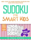 Sudoku for Smart Kids: 800+ Easy to Hard Sudoku Puzzles for Kids with Solutions. Complete Them all to Become a Champion! Cover Image