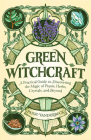Green Witchcraft: A Practical Guide to Discovering the Magic of Plants, Herbs, Crystals, and Beyond Cover Image