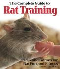 The Complete Guide to Rat Training Cover Image