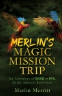 Merlin's Magic Mission Trip: An Adventure of Good vs. Evil In the Amazon Rainforest Cover Image