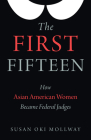 The First Fifteen: How Asian American Women Became Federal Judges Cover Image
