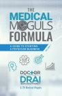 The Medical Moguls Formula: A Guide to Starting a Physician Business Cover Image