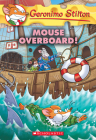 Mouse Overboard! (Geronimo Stilton #62) Cover Image
