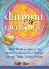 Dammit ... It IS Menopause! Meditations for Women to Achieve Clarity and Confidence Beyond Their Wildest Dreams, Volume 1: Meditations for Women to Ac Cover Image