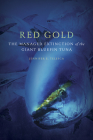 Red Gold: The Managed Extinction of the Giant Bluefin Tuna Cover Image