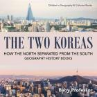 The Two Koreas: How the North Separated from the South - Geography History Books - Children's Geography & Cultures Books Cover Image