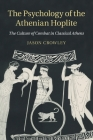 The Psychology of the Athenian Hoplite: The Culture of Combat in Classical Athens Cover Image