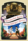 The Wonderful Baron Doppelganger Device (The Bizarre Baron Inventions #3) Cover Image