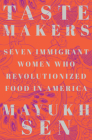 Taste Makers: Seven Immigrant Women Who Revolutionized Food in America Cover Image