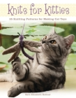 Knits for Kitties: 25 Knitting Patterns for Making Cat Toys Cover Image