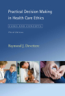 Practical Decision Making in Health Care Ethics: Cases and Concepts, Third Edition Cover Image