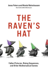 The Raven's Hat: Fallen Pictures, Rising Sequences, and Other Mathematical Games Cover Image