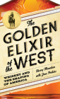 The Golden Elixir of the West: Whiskey and the Shaping of America Cover Image