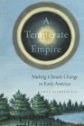 A Temperate Empire: Making Climate Change in Early America Cover Image