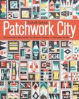 Patchwork City: 75 Innovative Blocks for the Modern Quilter 6 Sampler Quilts Cover Image