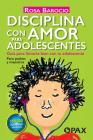 Disciplina con amor para adolescentes: Guía para llevarte bien con tu adolescente Cover Image