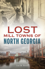 Lost Mill Towns of North Georgia Cover Image