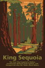 King Sequoia: The Tree That Inspired a Nation, Created Our National Park System, and Changed the Way We Think about Nature Cover Image