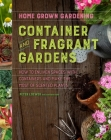 Container and Fragrant Gardens (Home Grown Gardening) Cover Image