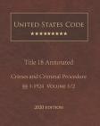 United States Code Annotated Title 18 Crimes and Criminal Procedure 2020 Edition §§1 - 1924 Volume 1/2 Cover Image