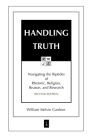 Handling Truth: Navigating the Riptides of Rhetoric, Religion, Reason, and Research Cover Image