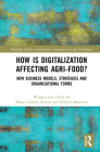 How is Digitalization Affecting Agri-food?: New Business Models, Strategies and Organizational Forms (Routledge Studies in Innovation) Cover Image