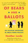 Of Bears and Ballots: An Alaskan Adventure in Small-Town Politics Cover Image