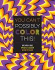 You Can't Possibly Color This!: An Impossible Optical Illusion Activity Book Cover Image
