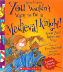You Wouldn't Want to Be a Medieval Knight! (Revised Edition) (You Wouldn't Want to…: History of the World) (You Wouldn't Want to...: History of the World) Cover Image
